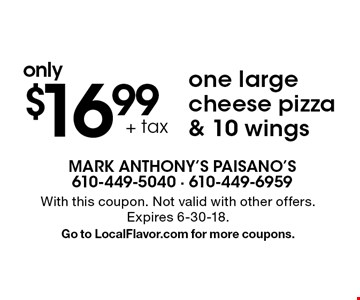 Only $16.99 + tax one large cheese pizza & 10 wings. With this coupon. Not valid with other offers. Expires 6-30-18. Go to LocalFlavor.com for more coupons.