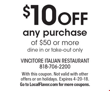 $10 OFF any purchase of $50 or moredine in or take-out only. With this coupon. Not valid with other offers or on holidays. Expires 4-20-18.Go to LocalFlavor.com for more coupons.