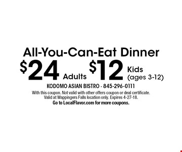 All-You-Can-Eat Dinner - $24 Adults, $12 Kids (ages 3-12). With this coupon. Not valid with other offers coupon or deal certificate. Valid at Wappingers Falls location only. Expires 4-27-18. Go to LocalFlavor.com for more coupons.