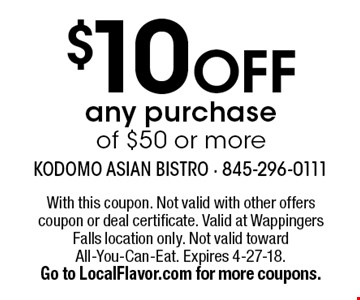 $10 Off any purchase of $50 or more. With this coupon. Not valid with other offers coupon or deal certificate. Valid at Wappingers Falls location only. Not valid toward All-You-Can-Eat. Expires 4-27-18. Go to LocalFlavor.com for more coupons.