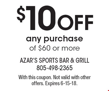 $10 OFF any purchase of $60 or more. With this coupon. Not valid with other offers. Expires 6-15-18.