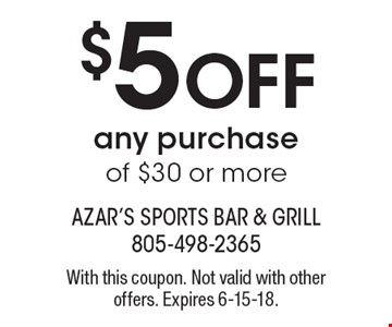 $5 OFF any purchase of $30 or more. With this coupon. Not valid with other offers. Expires 6-15-18.