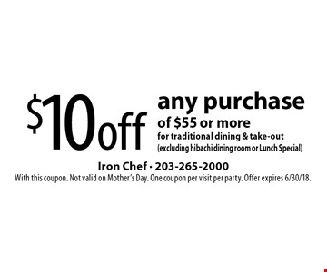 $10 off any purchase of $55 or more for traditional dining & take-out (excluding hibachi dining room or Lunch Special). With this coupon. Not valid on Mother's Day. One coupon per visit per party. Offer expires 6/30/18.
