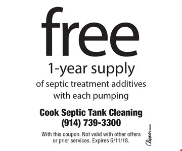 free 1-year supply of septic treatment additiveswith each pumping. With this coupon. Not valid with other offers or prior services. Expires 6/11/18.