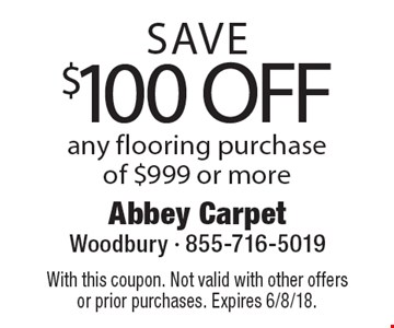 SAVE $100 OFF any flooring purchase of $999 or more. With this coupon. Not valid with other offers or prior purchases. Expires 6/8/18.