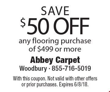 SAVE $50 OFF any flooring purchase of $499 or more. With this coupon. Not valid with other offers or prior purchases. Expires 6/8/18.
