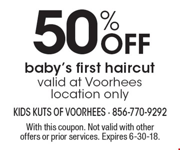 50% Off baby's first haircut. Valid at Voorhees location only. With this coupon. Not valid with other offers or prior services. Expires 6-30-18.