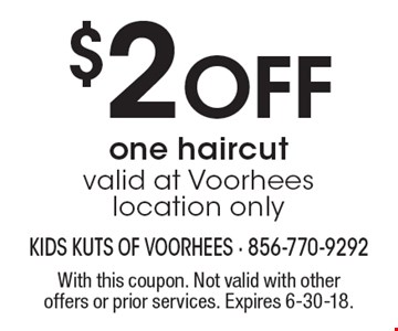 $2 Off one haircut. Valid at Voorhees location only. With this coupon. Not valid with other offers or prior services. Expires 6-30-18.