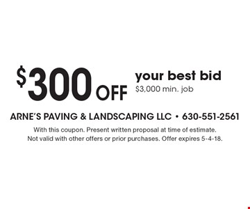 $300 off your best bid $3,000 min. job. With this coupon. Present written proposal at time of estimate. Not valid with other offers or prior purchases. Offer expires 5-4-18.
