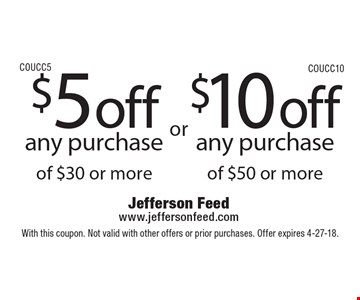 $5 off any purchase of $30 or more OR $10 off any purchase of $50 or more. With this coupon. Not valid with other offers or prior purchases. Offer expires 4-27-18. COUCC5 COUCC10