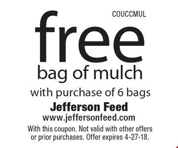 Free bag of mulch with purchase of 6 bags. With this coupon. Not valid with other offers or prior purchases. Offer expires 4-27-18. COUCCMUL