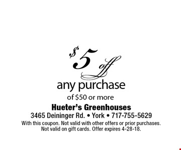 $5 off any purchase of $50 or more. With this coupon. Not valid with other offers or prior purchases. Not valid on gift cards. Offer expires 4-28-18.