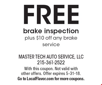 FREE Brake Inspection plus $10 off any brake service. With this coupon. Not valid with other offers. Offer expires 5-31-18. Go to LocalFlavor.com for more coupons.