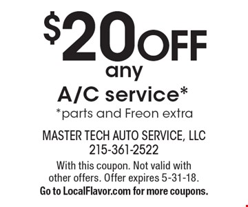 $20 OFF any A/C service.* *Parts and Freon extra. With this coupon. Not valid with other offers. Offer expires 5-31-18. Go to LocalFlavor.com for more coupons.