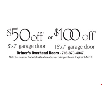 $100 off 16'x7' garage door. $50off 8'x7' garage door. With this coupon. Not valid with other offers or prior purchases. Expires 9-14-18.