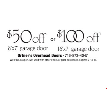 $100 off 16'x7' garage door. $50 off 8'x7' garage door. With this coupon. Not valid with other offers or prior purchases. Expires 7-13-18.