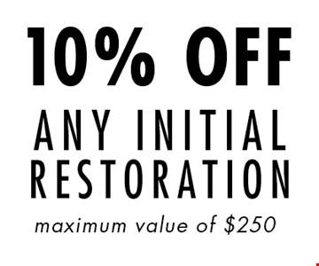 10% OFF ANY INITIAL RESTORATION maximum value of $250.