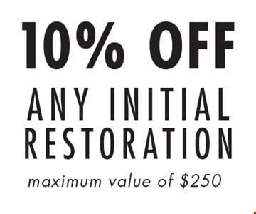 10% OFF ANY INITIAL RESTORATION. Maximum value of $250.