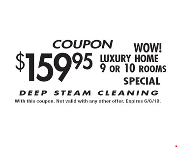 $159.95 luxury home 9 or 10 rooms - DEEP STEAM CLEANING. With this coupon. Not valid with any other offer. Expires 6/8/18.