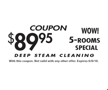 $89.95 5-rooms - DEEP STEAM CLEANING. With this coupon. Not valid with any other offer. Expires 6/8/18.