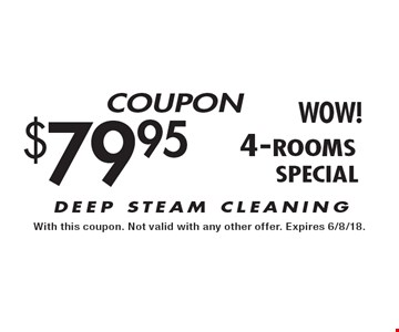 $79.95 4-rooms - DEEP STEAM CLEANING. With this coupon. Not valid with any other offer. Expires 6/8/18.