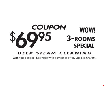 $69.95 3-rooms - DEEP STEAM CLEANING. With this coupon. Not valid with any other offer. Expires 6/8/18.