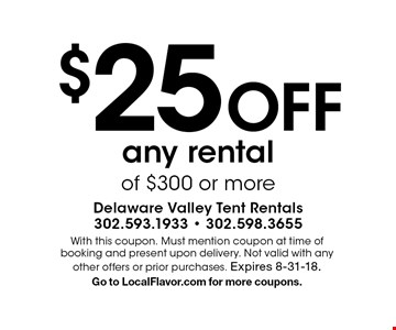 $25 Off any rental of $300 or more. With this coupon. Must mention coupon at time of booking and present upon delivery. Not valid with any other offers or prior purchases. Expires 8-31-18.Go to LocalFlavor.com for more coupons.
