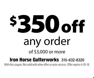 $350 off any order of $3,000 or more. With this coupon. Not valid with other offers or prior services. Offer expires 4-30-18.