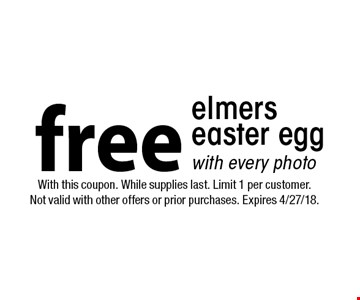 Free elmers easter egg with every photo. With this coupon. While supplies last. Limit 1 per customer. Not valid with other offers or prior purchases. Expires 4/27/18.