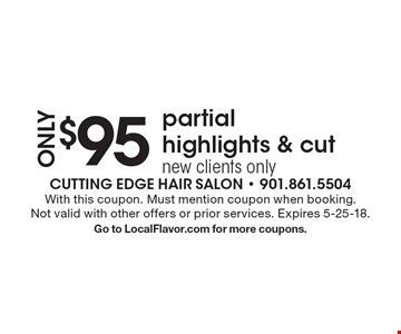 ONLY $95 partial highlights & cut, new clients only. With this coupon. Must mention coupon when booking. Not valid with other offers or prior services. Expires 5-25-18. Go to LocalFlavor.com for more coupons.
