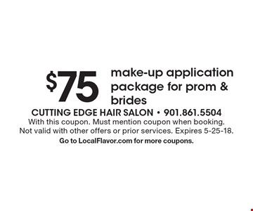 $75 make-up application package for prom & brides. With this coupon. Must mention coupon when booking. Not valid with other offers or prior services. Expires 5-25-18. Go to LocalFlavor.com for more coupons.