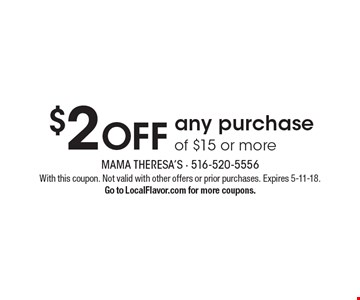 $2 OFF any purchase of $15 or more. With this coupon. Not valid with other offers or prior purchases. Expires 5-11-18.Go to LocalFlavor.com for more coupons.