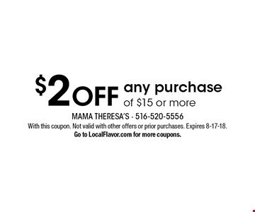 $2 OFF any purchase of $15 or more. With this coupon. Not valid with other offers or prior purchases. Expires 8-17-18.Go to LocalFlavor.com for more coupons.
