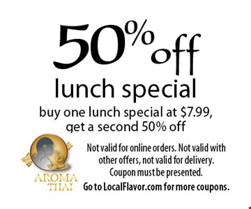 50% off lunch special buy one lunch special at $7.99, get a second 50% off. Not valid for online orders. Not valid with other offers, not valid for delivery. Coupon must be presented. Offer expires 4-20-18. Go to LocalFlavor.com for more coupons.