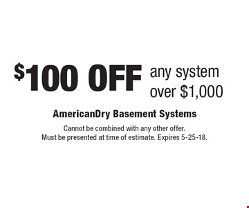 $100 OFF any system over $1,000. Cannot be combined with any other offer. Must be presented at time of estimate. Expires 5-25-18.
