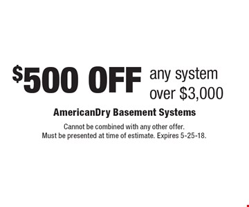 $500 OFF any system over $3,000. Cannot be combined with any other offer. Must be presented at time of estimate. Expires 5-25-18.
