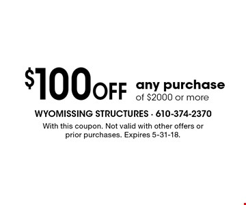 $100 OFF any purchase of $2000 or more. With this coupon. Not valid with other offers or prior purchases. Expires 5-31-18.