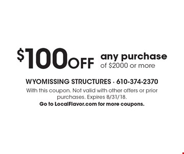 $100 OFF any purchase of $2000 or more. With this coupon. Not valid with other offers or prior purchases. Expires 8/31/18. Go to LocalFlavor.com for more coupons.