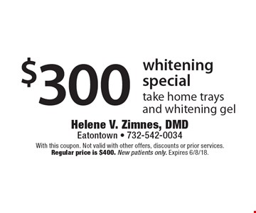 $300 whitening special. Take home trays and whitening gel. With this coupon. Not valid with other offers, discounts or prior services. Regular price is $400. New patients only. Expires 6/8/18.
