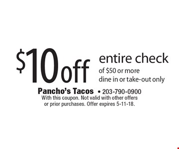 $10 off entire check of $50 or more. Dine in or take-out only. With this coupon. Not valid with other offers or prior purchases. Offer expires 5-11-18.