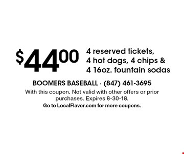$44.004 reserved tickets, 4 hot dogs, 4 chips & 4 16oz. fountain sodas. With this coupon. Not valid with other offers or prior purchases. Expires 8-30-18. Go to LocalFlavor.com for more coupons.