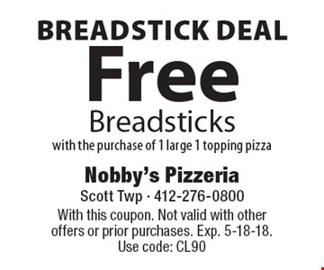 Breadstick Deal. Free Breadsticks with the purchase of 1 large 1 topping pizza. With this coupon. Not valid with other offers or prior purchases. Exp. 5-18-18. Use code: CL90
