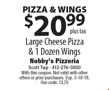 PIZZA & WINGS $20.99 Large Cheese Pizza & 1 Dozen Wings. Plus tax. With this coupon. Not valid with other offers or prior purchases. Exp. 5-18-18. Use code: CL70