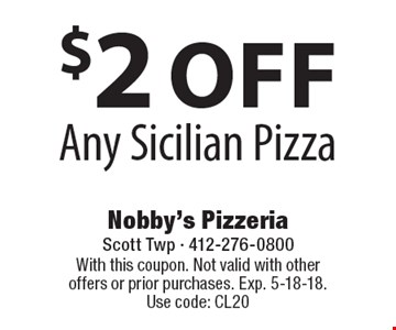 $2 off Any Sicilian Pizza. With this coupon. Not valid with other offers or prior purchases. Exp. 5-18-18. Use code: CL20