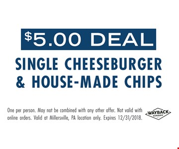 $5.00 single cheeseburger & house-made chips deal. One per person. May not be combined with any other offer. Not valid with online orders. Valid at Millersville, PA location only. Expires 12/31/18.