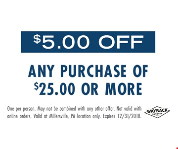 $5.00 off any purchase of $25.00 or more. One per person. May not be combined with any other offer. Not valid with online orders. Valid at Millersville, PA location only. Expires 12/31/18.