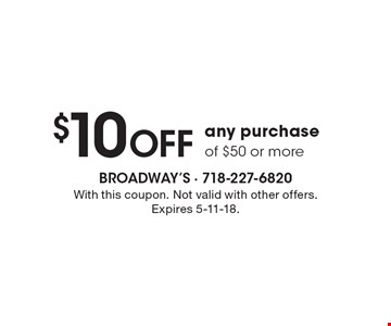 $10 off any purchase of $50 or more. With this coupon. Not valid with other offers. Expires 5-11-18.