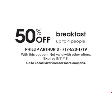 50% Off breakfast up to 4 people. With this coupon. Not valid with other offers. Expires 5/11/18. Go to LocalFlavor.com for more coupons.