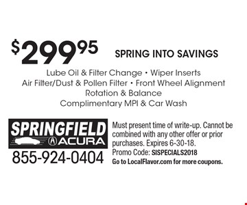 $299.95 Spring into Savings Lube Oil & Filter Change - Wiper Inserts Air Filter/Dust & Pollen Filter - Front Wheel Alignment Rotation & Balance Complimentary MPI & Car Wash. Must present time of write-up. Cannot be combined with any other offer or prior purchases. Expires 6-30-18. Promo Code: SISpecials2018Go to LocalFlavor.com for more coupons.