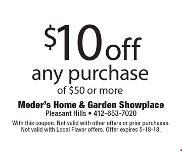 $10 off any purchase of $50 or more. With this coupon. Not valid with other offers or prior purchases. Not valid with Local Flavor offers. Offer expires 5-18-18.